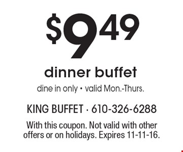 $9.49 dinner buffet. Dine in only. Valid Mon.-Thurs. With this coupon. Not valid with other offers or on holidays. Expires 11-11-16.
