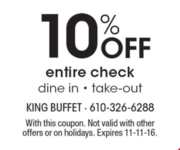 10% Off entire check. Dine in or take-out. With this coupon. Not valid with other offers or on holidays. Expires 11-11-16.