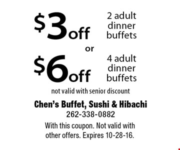 $3 off 2 adult dinner buffets OR $6 off 4 adult dinner buffets. Not valid with senior discount.  With this coupon. Not valid with other offers. Expires 10-28-16.