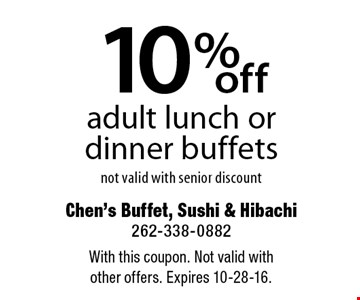 10% off adult lunch or dinner buffets. Not valid with senior discount. With this coupon. Not valid with other offers. Expires 10-28-16.