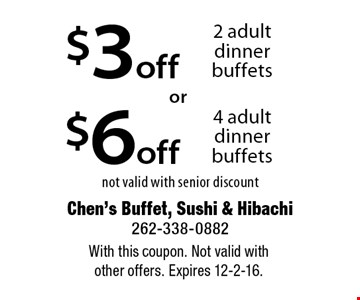 $6 off 4 adult dinner buffets not valid with senior discount. $3 off 2 adult dinner buffets not valid with senior discount. With this coupon. Not valid with other offers. Expires 12-2-16.