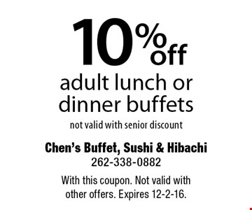 10% off adult lunch or dinner buffets not valid with senior discount. With this coupon. Not valid with other offers. Expires 12-2-16.