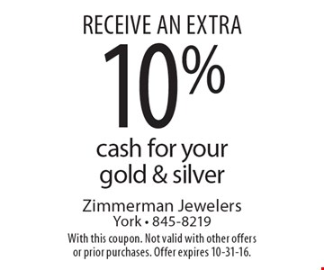 Receive an extra10% cash for your gold & silver. With this coupon. Not valid with other offers or prior purchases. Offer expires 10-31-16.
