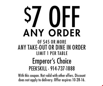 $7 Off any order of $45 or more. any take-out or dine in order. limit 1 per table. With this coupon. Not valid with other offers. Discount does not apply to delivery. Offer expires 10-28-16.