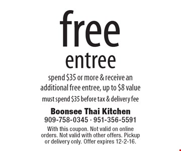 Free entree spend $35 or more & receive an additional free entree, up to $8 value. Must spend $35 before tax & delivery fee. With this coupon. Not valid on online orders. Not valid with other offers. Pickup or delivery only. Offer expires 12-2-16.