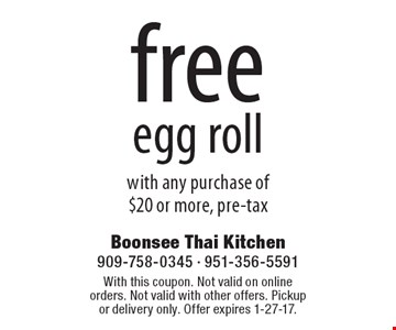 Free egg roll with any purchase of $20 or more, pre-tax. With this coupon. Not valid on online orders. Not valid with other offers. Pickup or delivery only. Offer expires 1-27-17.
