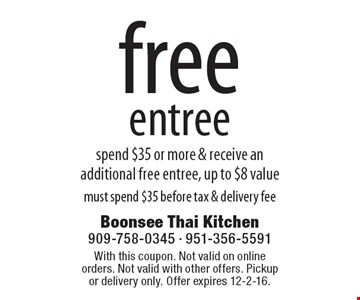 free entree spend $35 or more & receive an additional free entree, up to $8 value must spend $35 before tax & delivery fee. With this coupon. Not valid on online orders. Not valid with other offers. Pickup or delivery only. Offer expires 12-2-16.