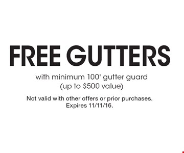 Free gutters with minimum 100' gutter guard (up to $500 value). Not valid with other offers or prior purchases. Expires 11/11/16.