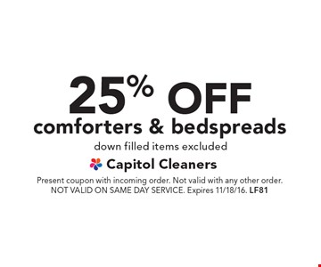 25% off comforters & bedspreads. Down filled items excluded. Present coupon with incoming order. Not valid with any other order. NOT VALID ON SAME DAY SERVICE. Expires 11/18/16. LF81