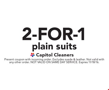 2-for-1 plain suits. Present coupon with incoming order. Excludes suede & leather. Not valid with any other order. NOT VALID ON SAME DAY SERVICE. Expires 11/18/16.