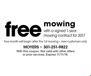 free mowing with a signed 1-year mowing contract for 2017. free month will begin after the 1st mowing - new customers only . With this coupon. Not valid with other offers or prior services. Expires 11/11/16.