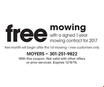 Free mowing with a signed 1-year mowing contract for 2017. Free month will begin after the 1st mowing. New customers only. With this coupon. Not valid with other offers or prior services. Expires 12/9/16.