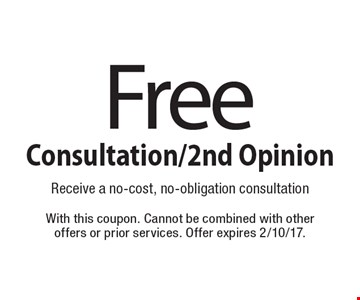Free Consultation/2nd Opinion. Receive a no-cost, no-obligation consultation. With this coupon. Cannot be combined with other offers or prior services. Offer expires 2/10/17.