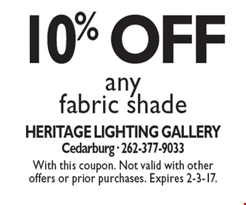 10% OFF any fabric shade. With this coupon. Not valid with other offers or prior purchases. Expires 2-3-17.