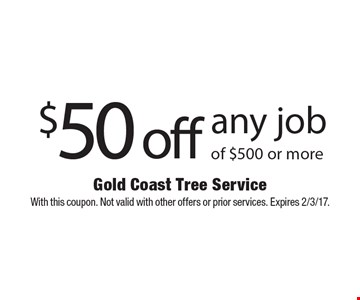 $50 off any jobof $500 or more. With this coupon. Not valid with other offers or prior services. Expires 2/3/17.