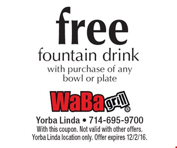 Free fountain drink with purchase of any bowl or plate. With this coupon. Not valid with other offers. Yorba Linda location only. Offer expires 12/2/16.