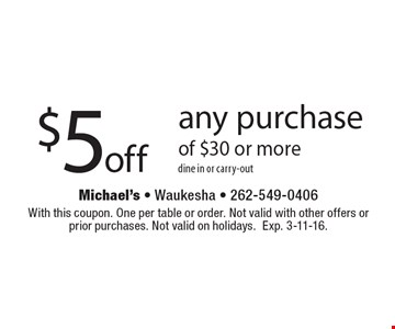 $5 off any purchase of $30 or more. dine in or carry-out. With this coupon. One per table or order. Not valid with other offers or prior purchases. Not valid on holidays. Exp. 3-11-16.