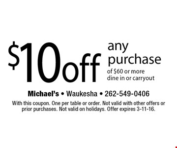 $10off any purchase of $60 or more. dine in or carryout. With this coupon. One per table or order. Not valid with other offers or prior purchases. Not valid on holidays. Offer expires 3-11-16.