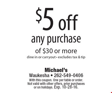 $5 off any purchase of $30 or more. Dine in or carryout. Excludes tax & tip. With this coupon. One per table or order. Not valid with other offers, prior purchases or on holidays. Exp. 10-28-16.