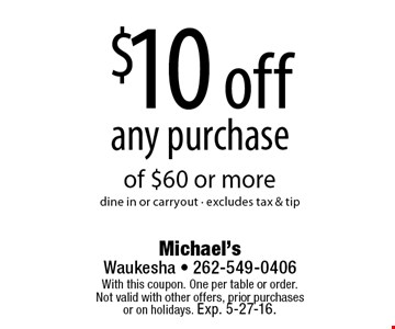 $10 off any purchase of $60 or more. Dine in or carryout • excludes tax & tip. With this coupon. One per table or order. Not valid with other offers, prior purchases or on holidays. Exp. 5-27-16.