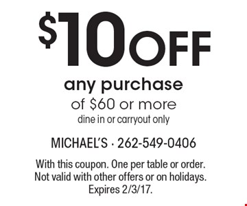 $10 Off any purchase of $60 or more dine in or carryout only. With this coupon. One per table or order. Not valid with other offers or on holidays. Expires 2/3/17.
