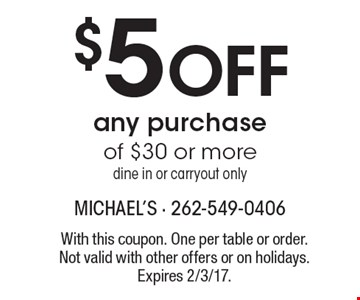 $5 Off any purchase of $30 or more. Dine in or carryout only. With this coupon. One per table or order. Not valid with other offers or on holidays. Expires 2/3/17.