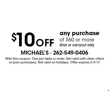 $10 Off any purchase of $60 or moredine or carryout only. With this coupon. One per table or order. Not valid with other offers or prior purchases. Not valid on holidays. Offer expires 2-3-17.