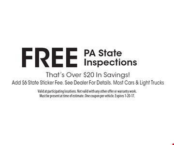 Free PA state inspections. That's over $20 In savings! Add $6 state sticker fee. See dealer for details. Most cars & light trucks. Valid at participating locations. Not valid with any other offer or warranty work. Must be present at time of estimate. One coupon per vehicle. Expires 1-20-17.
