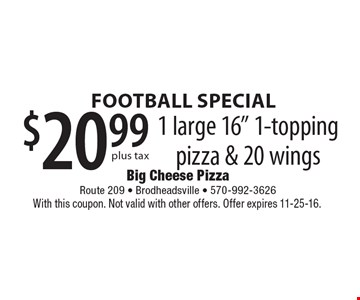 Football special! $20.99 1 large 16