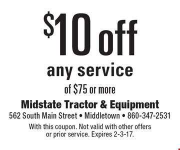 $10 off any service of $75 or more. With this coupon. Not valid with other offersor prior service. Expires 2-3-17.