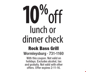 10% off lunch or dinner check. With this coupon. Not valid on holidays. Excludes alcohol, tax and gratuity. Not valid with other offers. Offer expires 2-11-16.