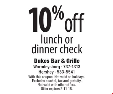 10% off lunch or dinner check. With this coupon. Not valid on holidays. Excludes alcohol, tax and gratuity.Not valid with other offers. Offer expires 2-11-16.