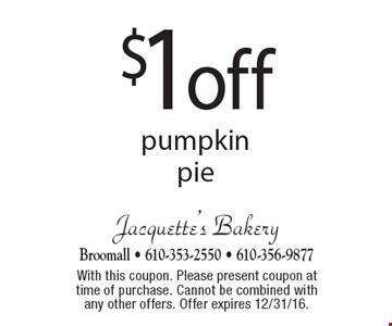 $1 off pumpkin pie. With this coupon. Please present coupon at time of purchase. Cannot be combined with any other offers. Offer expires 12/31/16.