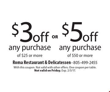 $3 off any purchase of $25 or more OR $5 of $50 or more. With this coupon. Not valid with other offers. One coupon per table. Not valid on Friday. Exp. 2/3/17.