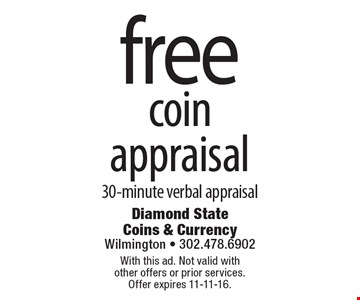 Free coin appraisal, 30-minute verbal appraisal. With this ad. Not valid with other offers or prior services. Offer expires 11-11-16.