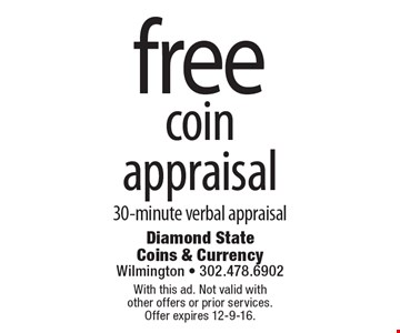 Free coin appraisal. 30-minute verbal appraisal. With this ad. Not valid with other offers or prior services. Offer expires 12-9-16.