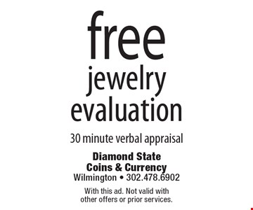 Free jewelry evaluation 30 minute verbal appraisal. With this ad. Not valid with other offers or prior services.
