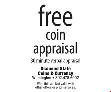 Free coin appraisal 30 minute verbal appraisal. With this ad. Not valid with other offers or prior services.