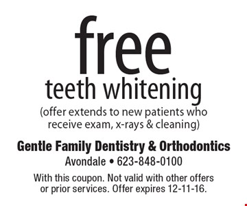 free teeth whitening (offer extends to new patients who receive exam, x-rays & cleaning). With this coupon. Not valid with other offers or prior services. Offer expires 12-11-16.