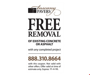 Free removal of existing concrete or asphalt with any completed project. With this coupon. Not valid with other offers. Offer valid at time of estimate only. Expires 11-4-16.