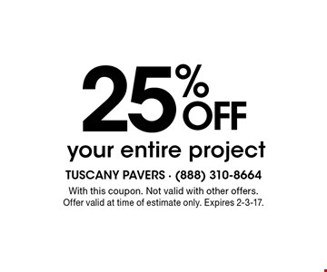 25% OFF your entire project. With this coupon. Not valid with other offers. Offer valid at time of estimate only. Expires 2-3-17.