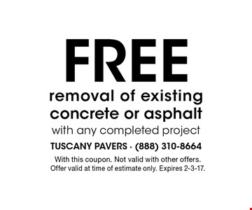 Free removal of existing concrete or asphalt with any completed project. With this coupon. Not valid with other offers.Offer valid at time of estimate only. Expires 2-3-17.