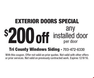 EXTERIOR DOORS SPECIAL $200 off any installed door per door. With this coupon. Offer not valid on prior quotes. Not valid with other offers or prior services. Not valid on previously contracted work. Expires 12/9/16.