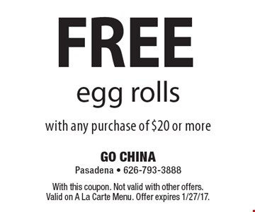 FREE egg rolls with any purchase of $20 or more. With this coupon. Not valid with other offers. Valid on A La Carte Menu. Offer expires 1/27/17.