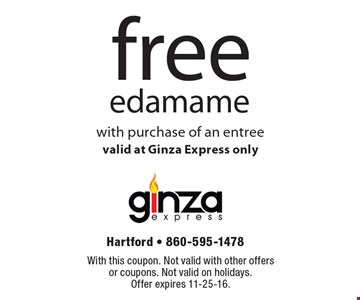 Free edamame with purchase of an entree. Valid at Ginza Express only. With this coupon. Not valid with other offers or coupons. Not valid on holidays. Offer expires 11-25-16.