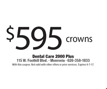 $595 crowns. With this coupon. Not valid with other offers or prior services. Expires 4-7-17.