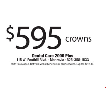 $595 crowns. With this coupon. Not valid with other offers or prior services. Expires 12-2-16.