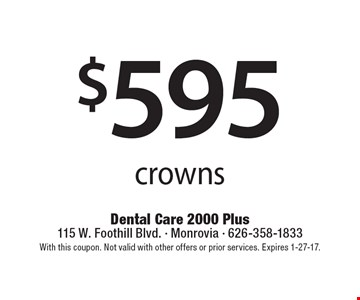 $595 crowns. With this coupon. Not valid with other offers or prior services. Expires 1-27-17.