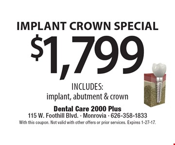 $1,799 implant crown special Includes: implant, abutment & crown. With this coupon. Not valid with other offers or prior services. Expires 1-27-17.