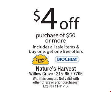 $4 Off Purchase Of $50 Or More. Includes all sale items & buy one, get one free offers. With this coupon. Not valid with other offers or prior purchases. Expires 11-11-16.
